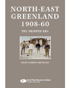 Peter Schmidt Mikkelsen: NORTH-EAST GREENLAND 1908-60 - The Trapper Era (2008). (DK)