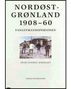 Peter Schmidt Mikkelsen: Nordøstgrønland 1908-60. Fangstmandsperioden (BRUGT)
