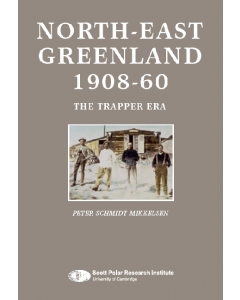 Peter Schmidt Mikkelsen: NORTH-EAST GREENLAND 1908-60 - The Trapper Era (2008). (EN)