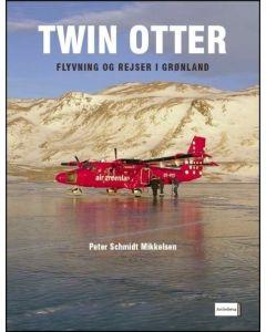 Peter Schmidt Mikkelsen: TWIN OTTER – flyvning og rejser i Grønland (2006). (EN)