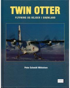 Peter Schmidt Mikkelsen: TWIN OTTER – flyvning og rejser i Grønland (2006) FLUGFELAG ISLANDS (SJÆLDEN)- SIGNERET AF FORFATTEREN (EN)